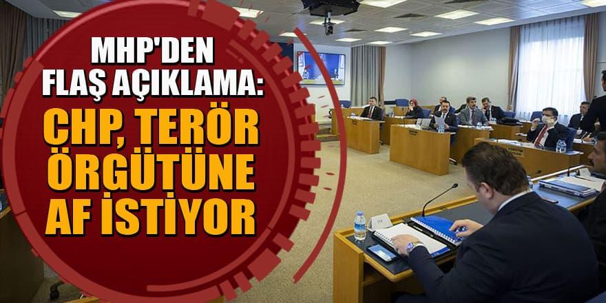 MHP'den flaş açıklama: CHP terör örgütüne af istiyor