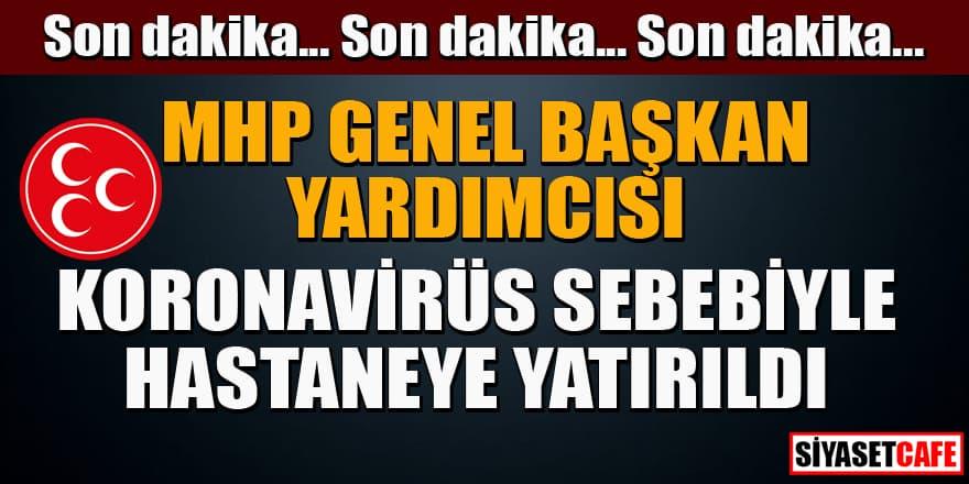 Son dakika! MHP genel başkan yardımcısı koronavirüs sebebiyle hastaneye yatırıldı