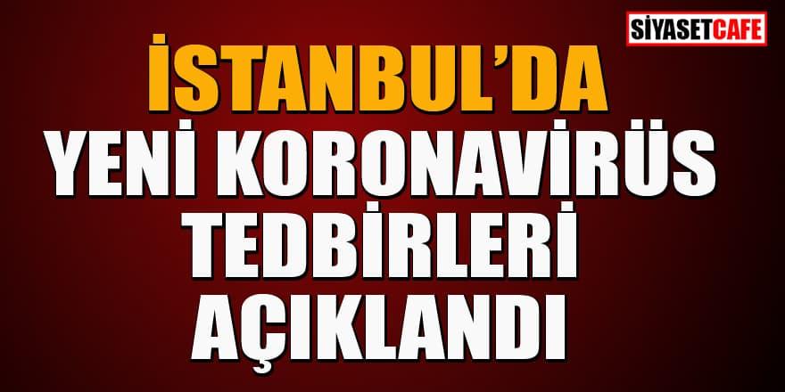 İstanbul'da yeni koronavirüs tedbirleri! Gece yarısından itibaren...