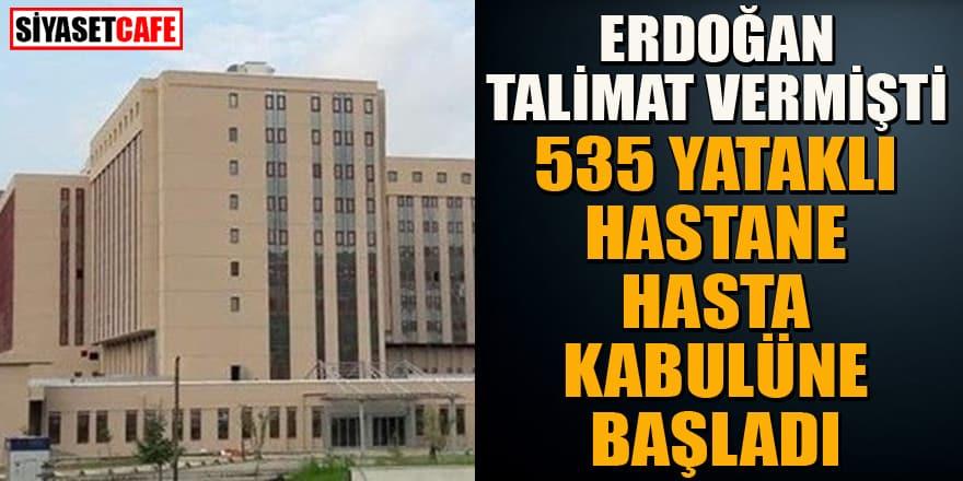 Erdoğan talimat vermişti! 535 yataklı hastane açıldı