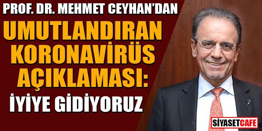 Prof. Dr. Mehmet Ceyhan'dan umutlandıran korona açıklaması: İyiye gidiyoruz