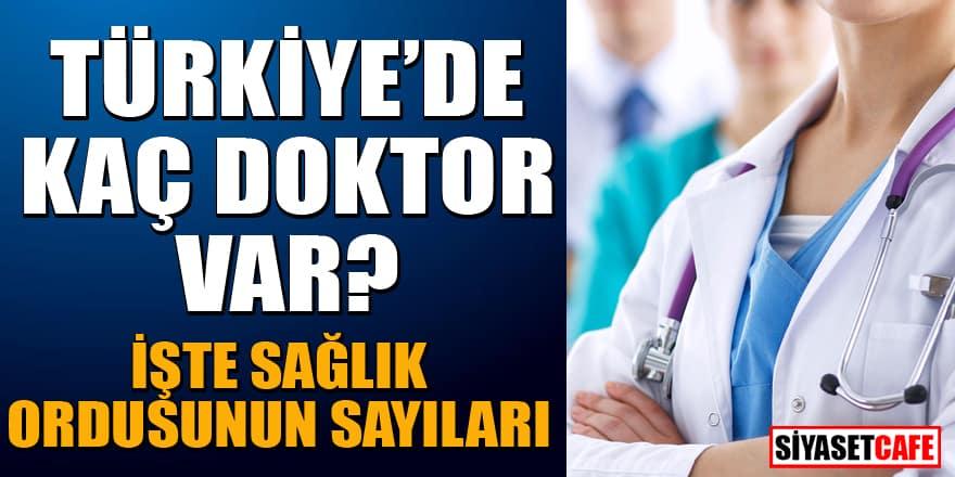 Türkiye'de kaç doktor var? İşte sağlık ordumuzun rakamları...