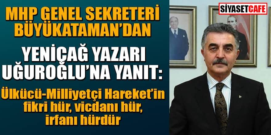 MHP Genel Sekreteri Büyükataman'dan Yeniçağ yazarı Uğuroğlu'na sert yanıt!