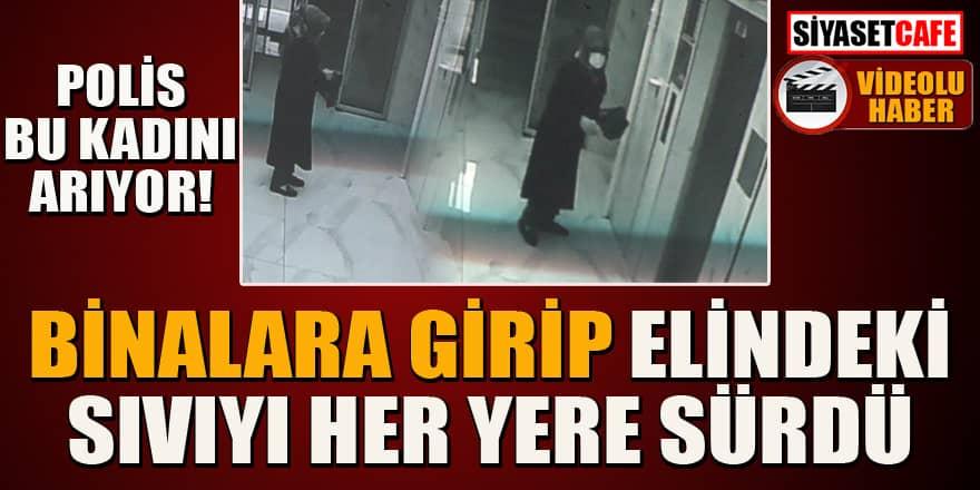 Kayseri'de binalara girip elindeki sıvıyı döken kadın korkuttu! Polis arıyor