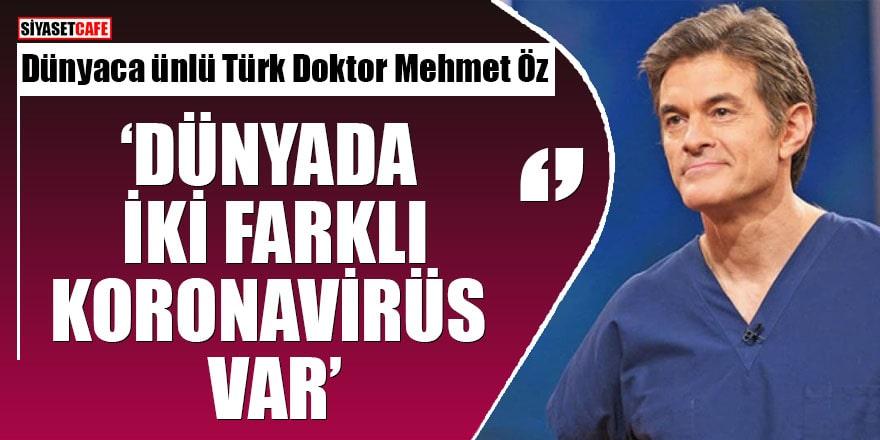 Dünyaca ünlü Türk Doktor Mehmet Öz: Dünyada iki farklı koronavirüs var