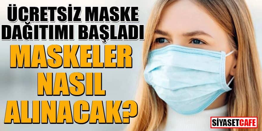 Ücretsiz maske dağıtımı başladı! Maskeler nasıl alınacak?
