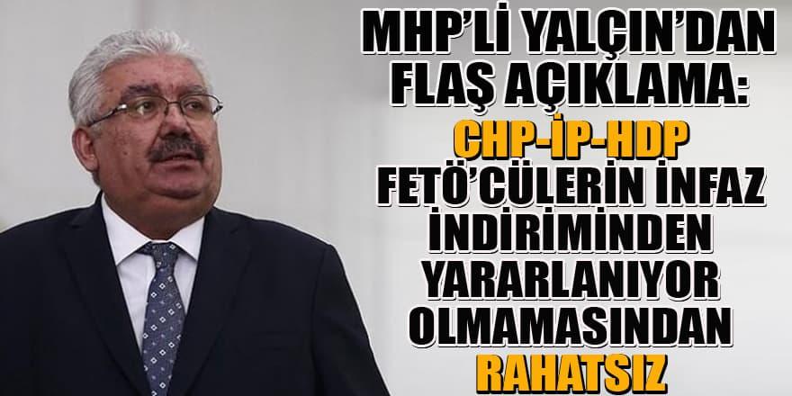 MHP'li Yalçın: CHP-İP-HDP, PKK ve FETÖ'cülerin infaz indiriminden yararlanamayacak olmasından rahatsız