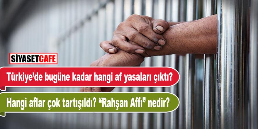 Türkiye tarihinde bugüne kadar hangi af yasaları çıktı? Hangi aflar çok tartışıldı?