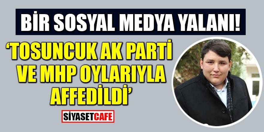 Bir sosyal medya yalanı! 'Tosuncuk AK Parti ve MHP oylarıyla affedildi