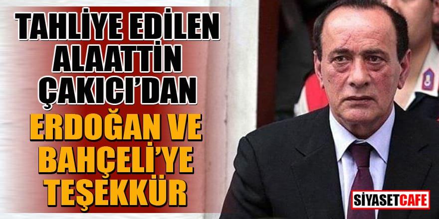 Tahliye olan Alaattin Çakıcı, Erdoğan ve Bahçeli'ye teşekkür etti