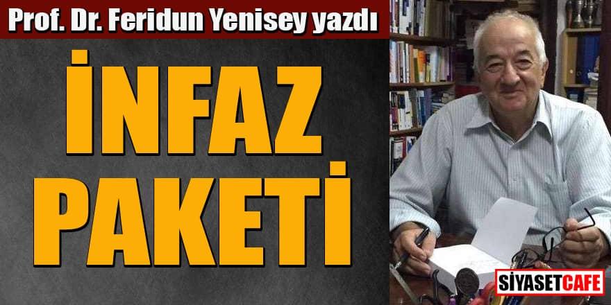 Prof. Dr. Feridun Yenisey yazdı... İnfaz paketi