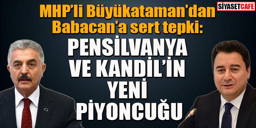 MHP'li Büyükataman'dan Ali Babacan'a: Pensilvanya ve Kandil'in yeni piyoncuğu...