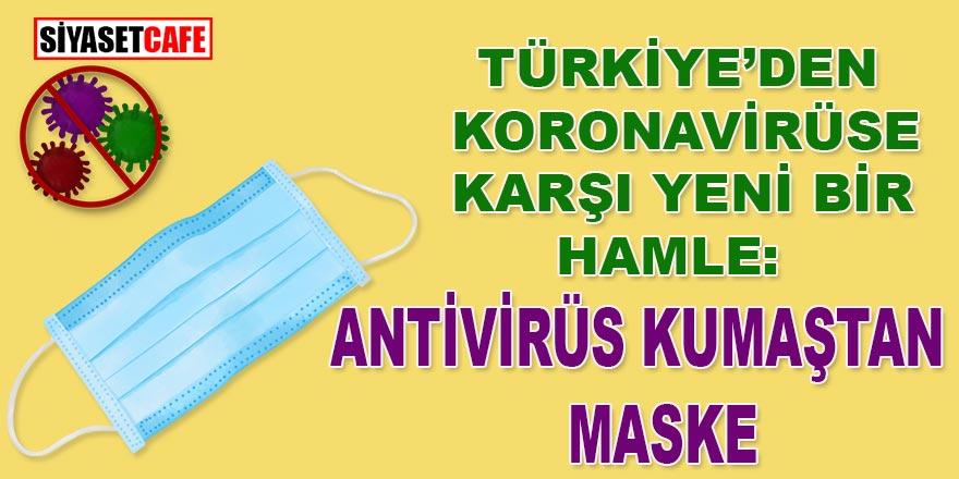 Türkiye'den koronavirüsü karşı yeni bir hamle: Antivirüs kumaştan maske