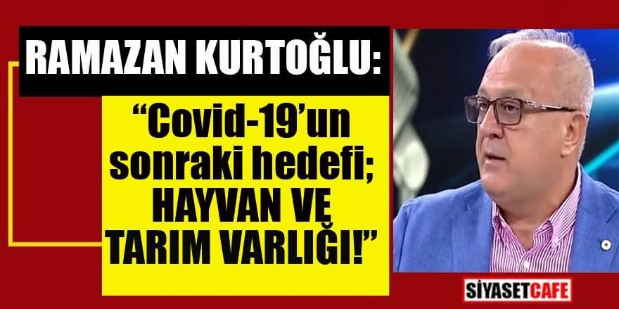 Ramazan Kurtoğlu:  Covid-19'un sonraki hedefi hayvan ve tarım varlığı