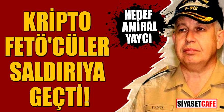 Kripto FETÖ'cüler saldırıya geçti! Hedef Amiral Yaycı
