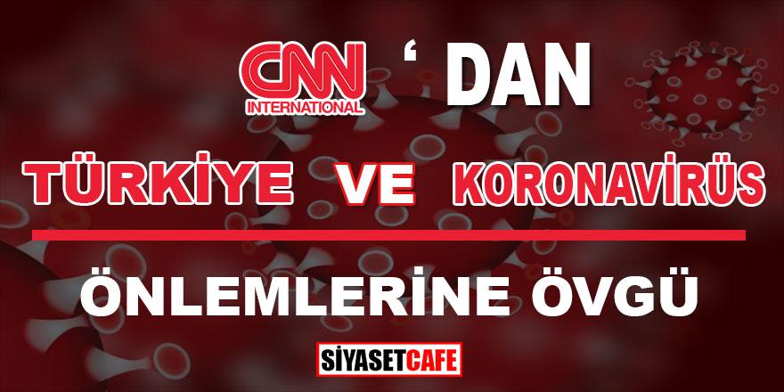 CNN International'dan Türkiye  ve Koronavirüs önlemlerine büyük övgü