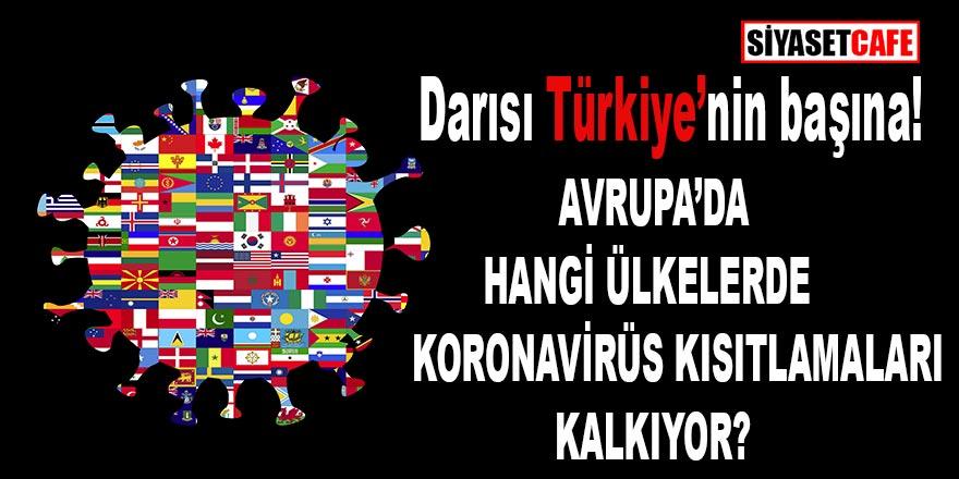 Darısı Türkiye'nin başına! Avrupa'da hangi ülkelerde kısıtlamalar kalkıyor?