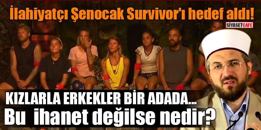 İlahiyatçı Şenocak Survivor'ı hedef aldı! Kızlarla erkekler bir adada
