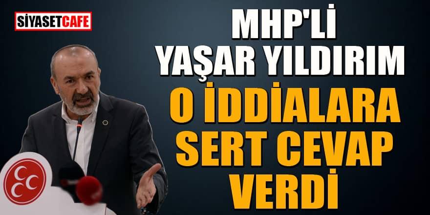 MHP'li Yaşar Yıldırım'dan o iddialara sert yanıt!