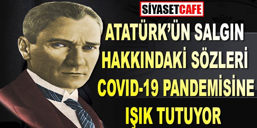 Atatürk'ün salgın hastalık hakkındaki sözleri COVID-19 pandemisine ışık tutuyor