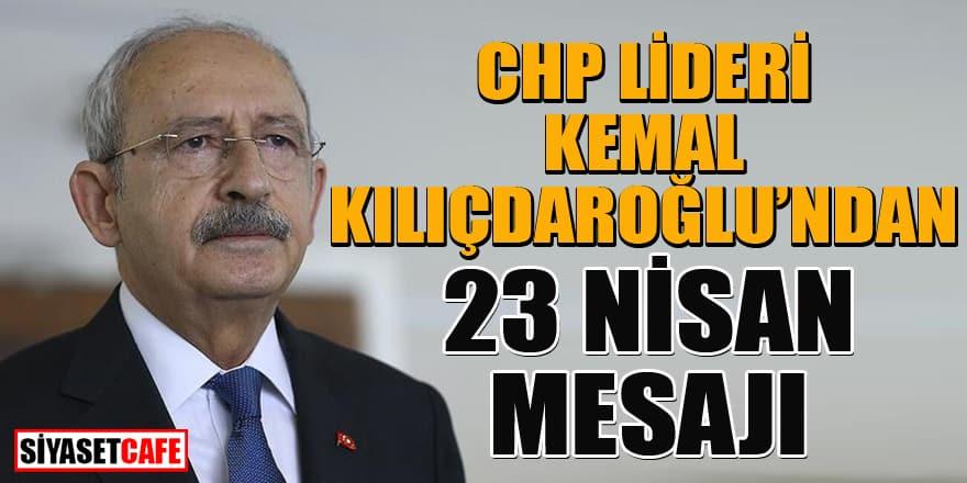 Kılıçdaroğlu'ndan 23 Nisan mesajı: Yetkileri törpülenen TBMM...