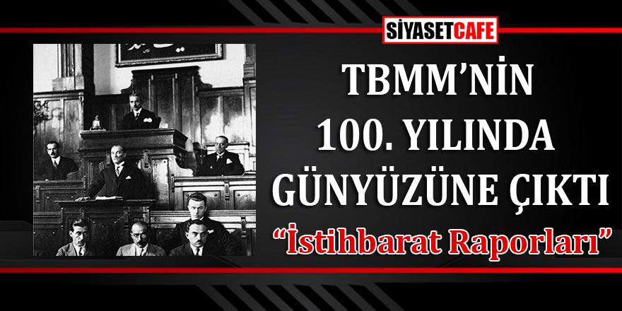 TBMM'nin kuruluşunun 100'üncü yılında, İngiliz istihbarat raporları ortaya çıktı