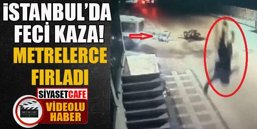 İstanbul'da feci kaza: Metrelerce fırladı