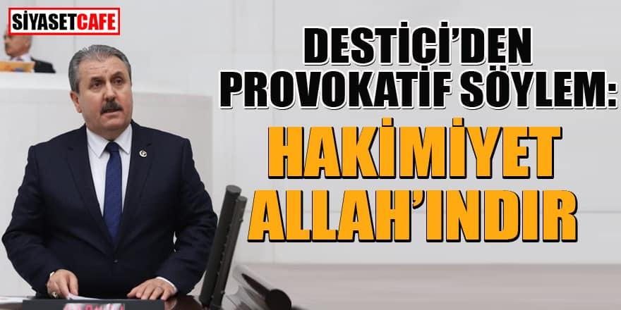 Destici'den provokatif söylem: Hakimiyet Allah'ındır