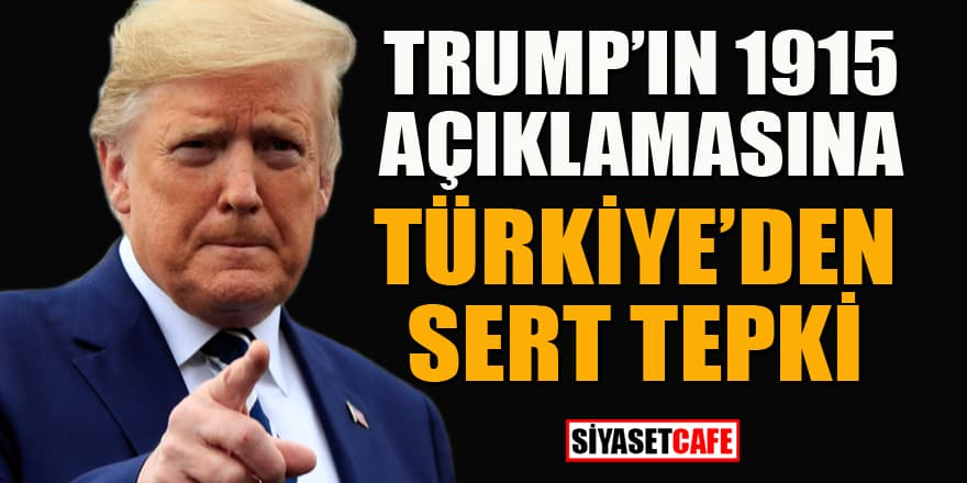 Trump'ın 1915 olaylarına ilişkin açıklamasına Türkiye'den sert tepki!