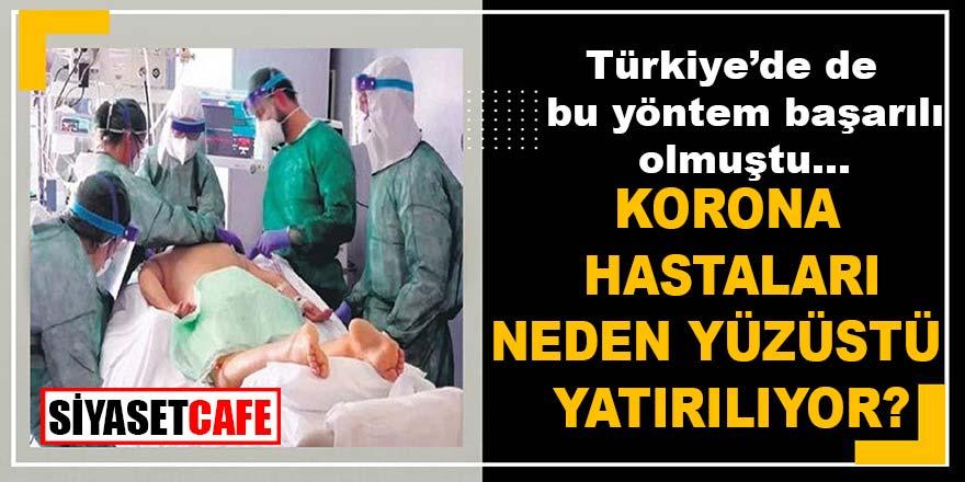 Koronavirüs tedavisinde hastalar neden yüzüstü yatırılıyor? Türkiye'de de bu yöntem başarılı olmuştu!
