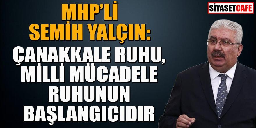 MHP'li Semih Yalçın'dan 'Çanakkale Savaşları' mesajı