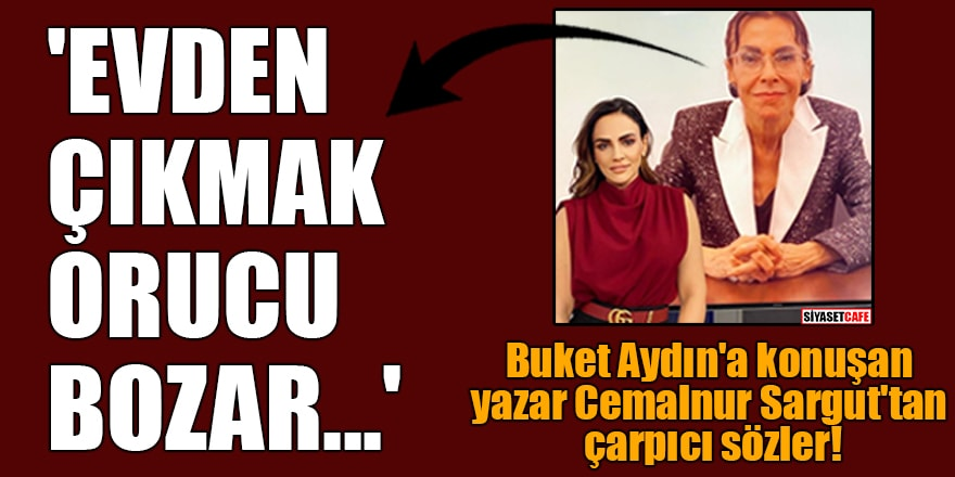 Buket Aydın'a konuşan yazar Cemalnur Sargut'tan çarpıcı sözler! 'Evden çıkmak orucu bozar...'