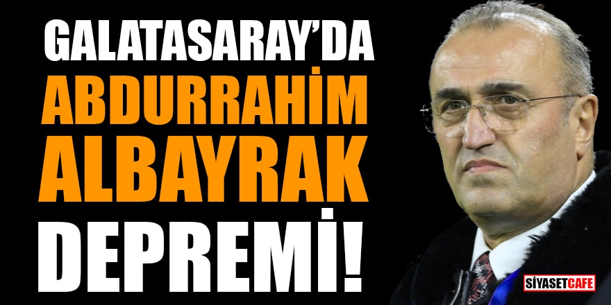 Galatasaray'da Abdurrahim Albayrak depremi!
