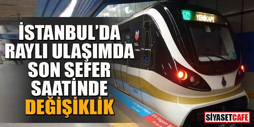 İstanbul'da raylı ulaşımda son sefer saati 21.30 olarak düzenlendi