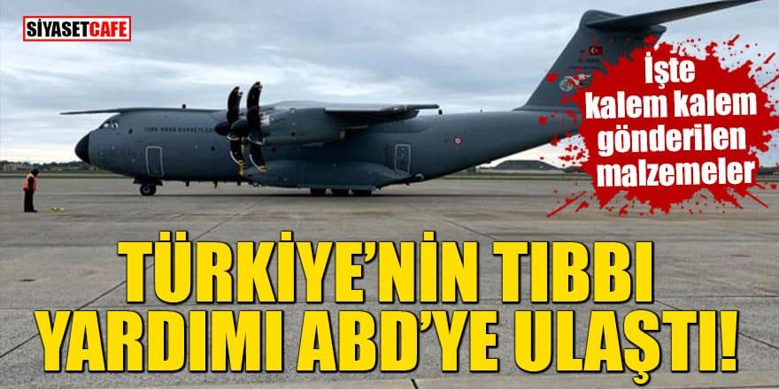Türkiye'nin tıbbi yardımı ABD'ye ulaştı! İşte kalem kalem gönderilen malzemeler