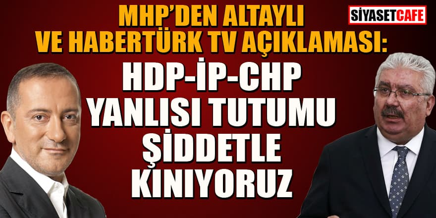 MHP'den Fatih Altaylı ve Habertürk TV açıklaması: Şiddetle kınıyoruz
