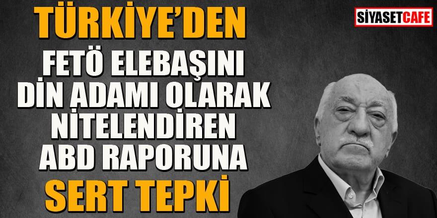 Türkiye'den FETÖ elebaşını din adamı olarak nitelendiren rapora sert tepki!