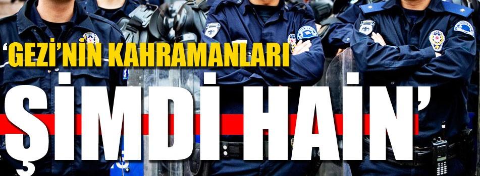 Gezi'de kahraman olan polisler şimdi hain
