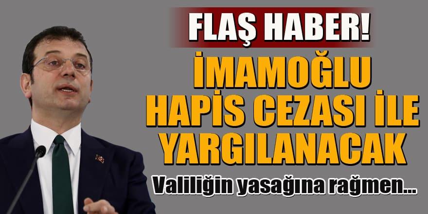 İBB Başkanı İmamoğlu hapis cezası ile yargılanacak!