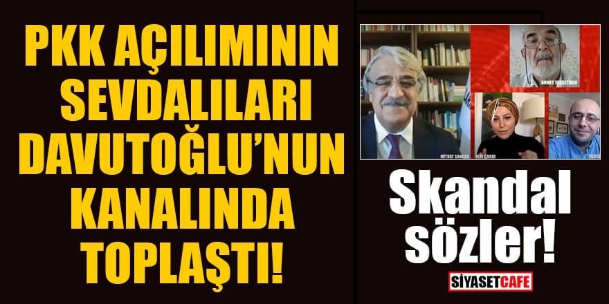 Skandal sözler! PKK açılımının sevdalıları Davutoğlu'nun kanalında toplaştı