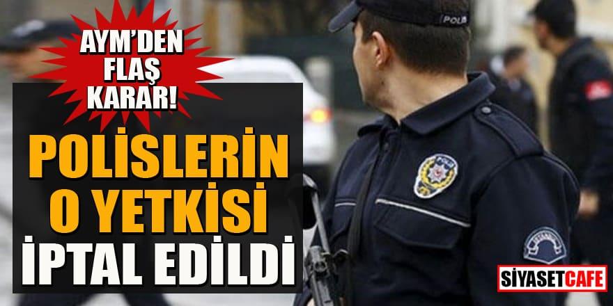 AYM'den flaş karar! Polisin kişisel verilere erişim yetkisine iptal