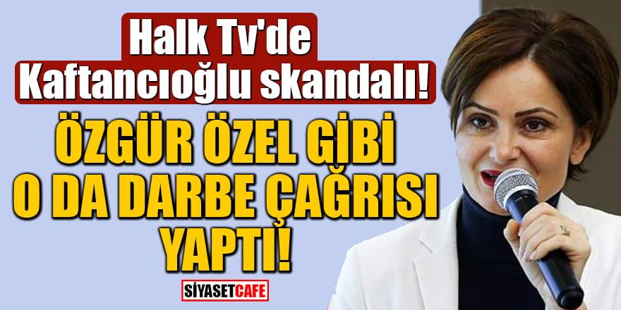 Halk Tv'de Kaftancıoğlu skandalı! Özgür Özel gibi o da darbe çağrısı yaptı