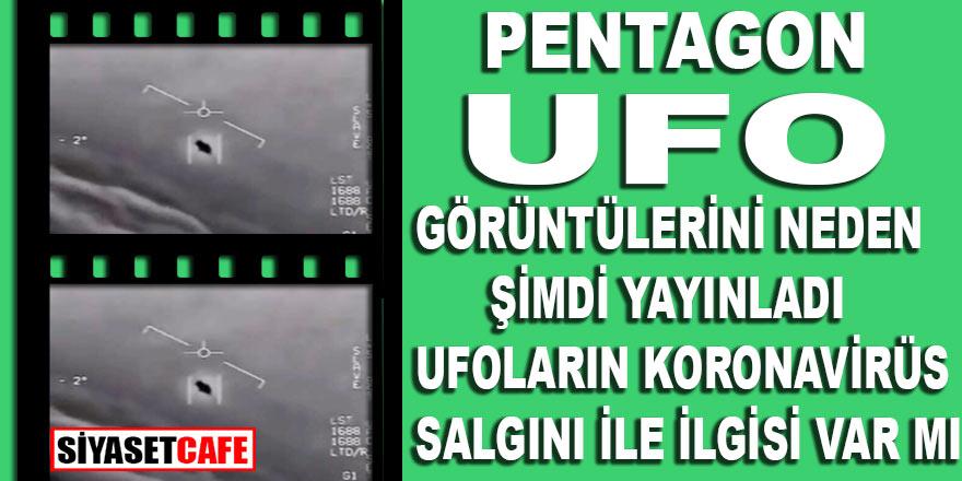 Pentagon UFO görüntülerini neden şimdi yayınladı? UFO'ların koronavirüs salgını ile ilgisi ne?