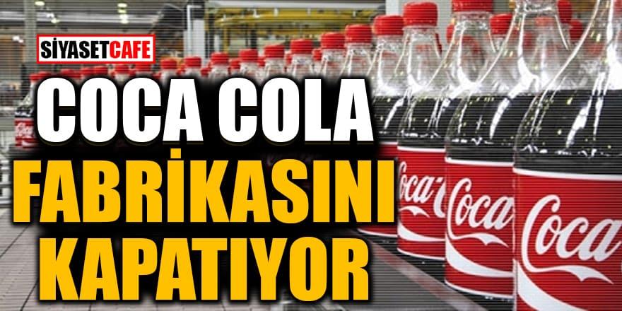 Kriz fena vurdu! Coca Cola fabrikasını kapatıyor