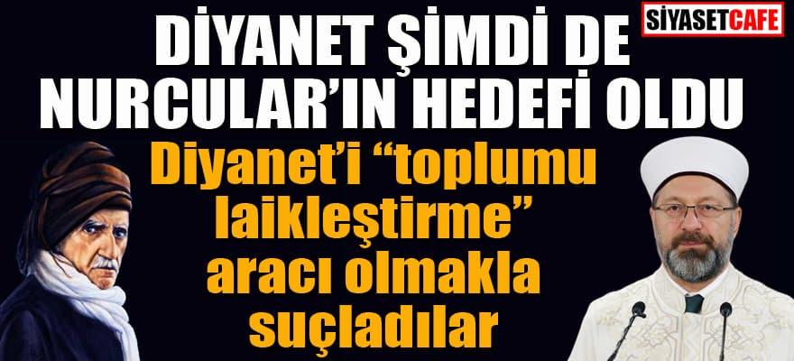 """Nurcular Diyanet'i topa tuttu: Diyanet'e """"toplumu laikleştirme"""" aracı suçlaması"""