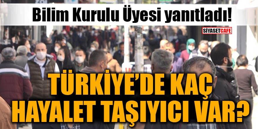 Bilim Kurulu Üyesi yanıtladı! Türkiye'de kaç hayalet taşıyıcı var?