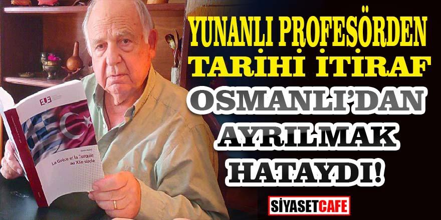 """Yunanlı Türkolog profesörden tarihi itiraf: """" Osmanlı'dan ayrılmak hataydı"""""""