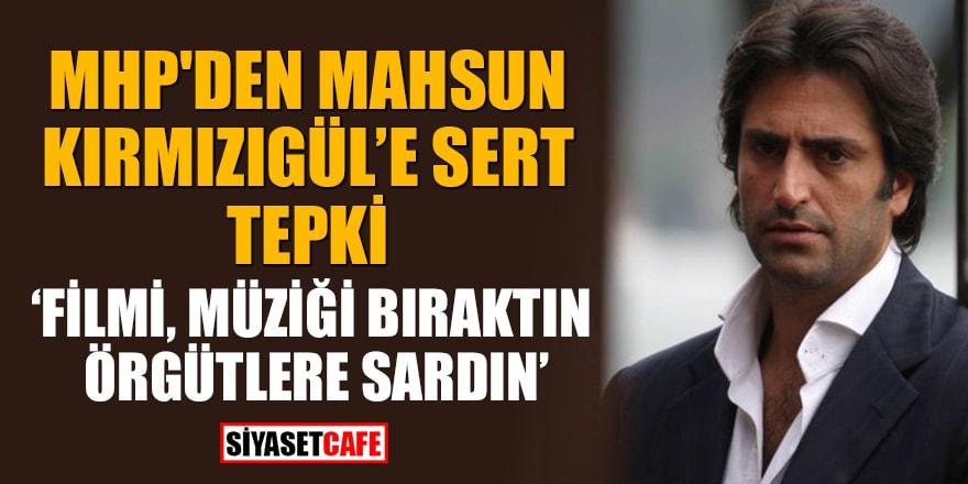 Grup Yorum üyesi için çağrıda bulunan Mahsun Kırmızıgül'e MHP'den sert tepki!