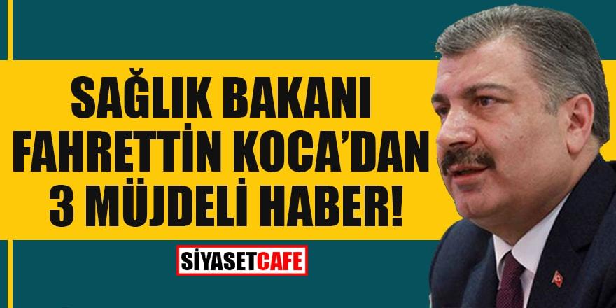 Sağlık Bakanı Fahrettin Koca'dan 3 müjdeli haber!