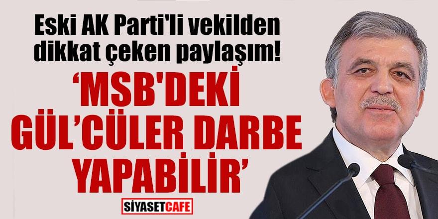 Eski AKP'li vekil Metiner'den dikkat çeken paylaşım!MSB'deki Gül'cülerdarbe yapabilir